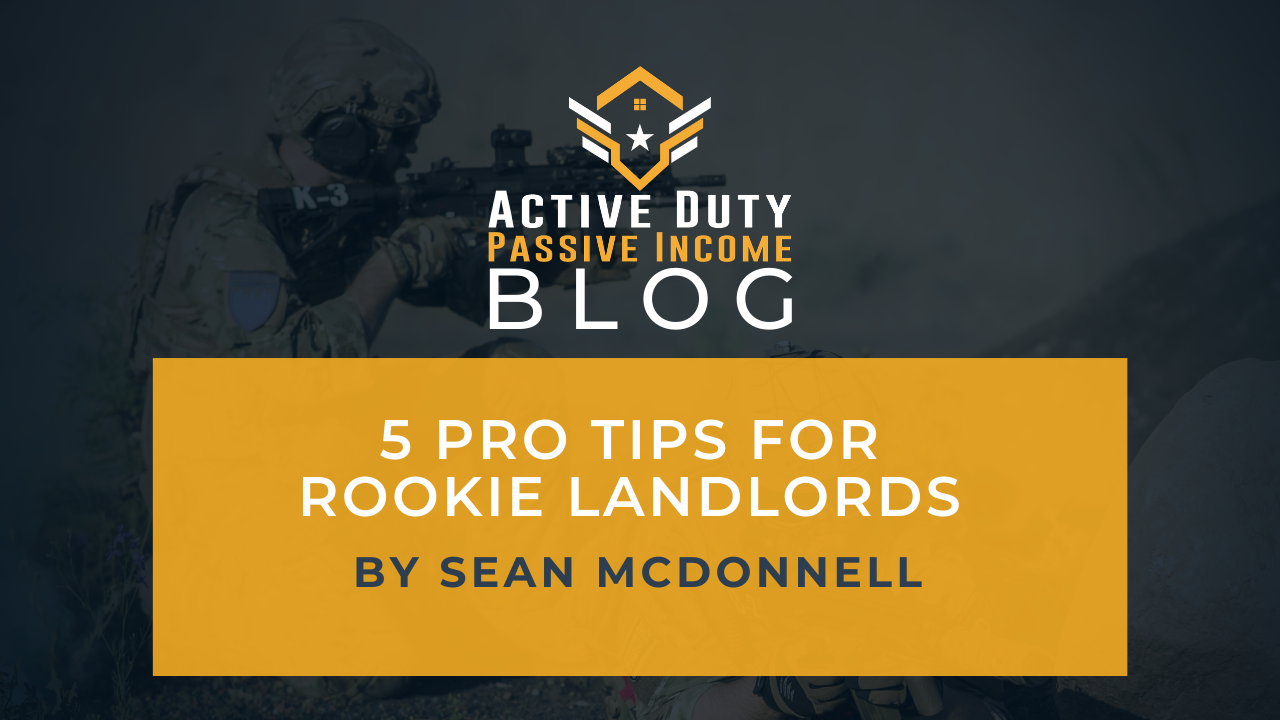 5 Pro Tips for Rookie Landlords | Active Duty Passive Income