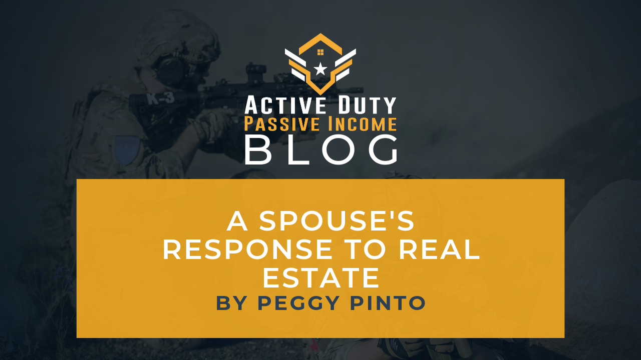 A Spouse's Response To Real Estate | Active Duty Passive Income
